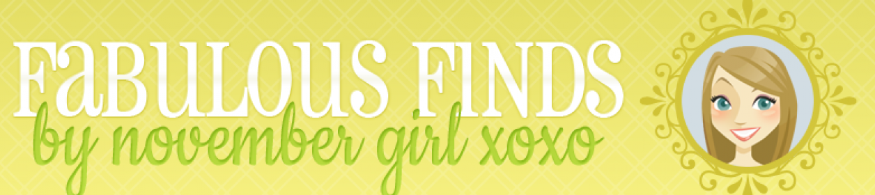 Fab Finds by November Girl xoxo